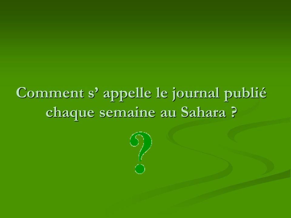 Comment s' appelle le journal publié chaque semaine au Sahara
