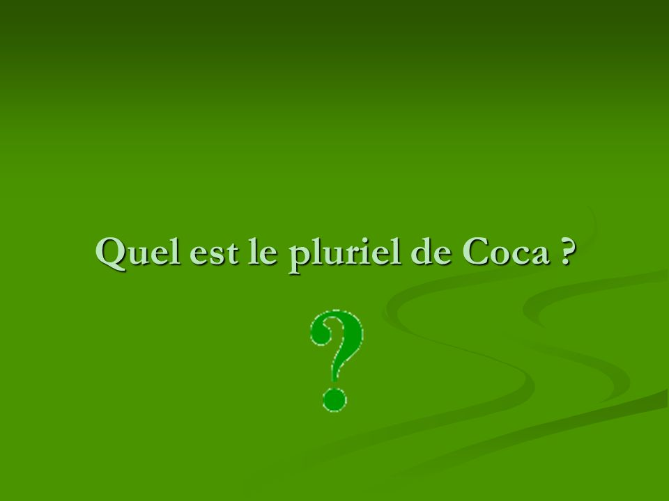 Quel est le pluriel de Coca