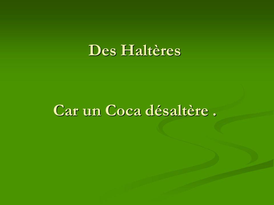 Des Haltères Car un Coca désaltère .