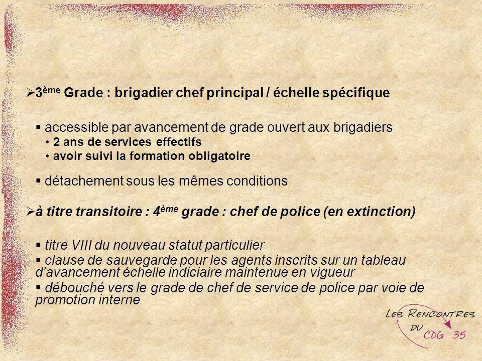3ème Grade : brigadier chef principal / échelle spécifique