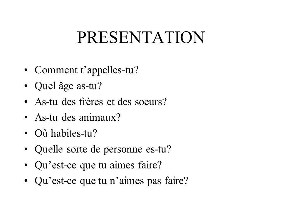 PRESENTATION Comment t'appelles-tu Quel âge as-tu