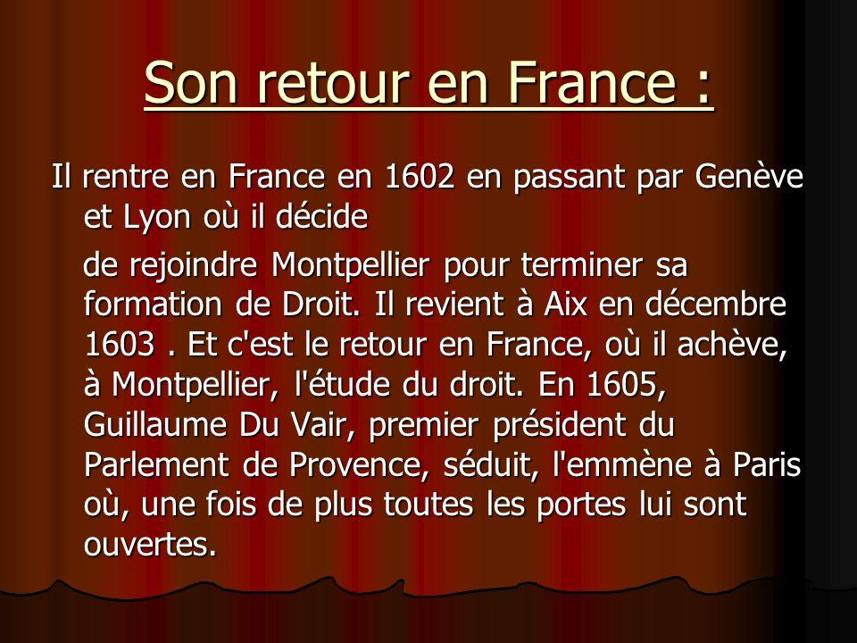 Son retour en France : Il rentre en France en 1602 en passant par Genève et Lyon où il décide.