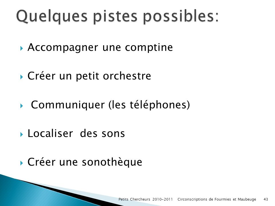 Quelques pistes possibles: