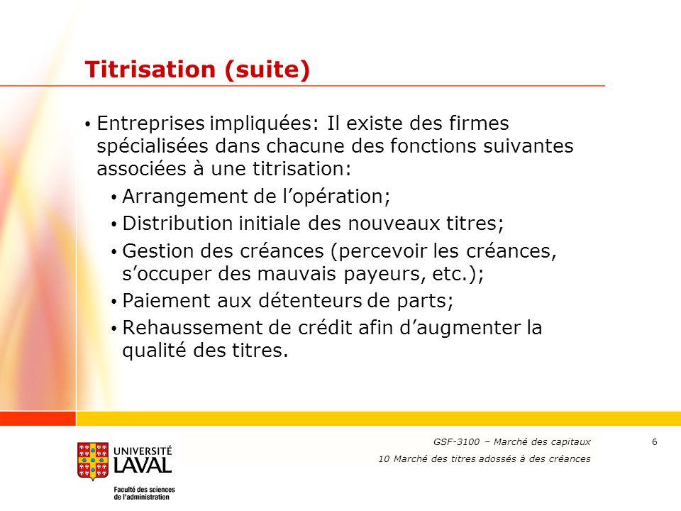 Titrisation (suite) Entreprises impliquées: Il existe des firmes spécialisées dans chacune des fonctions suivantes associées à une titrisation: