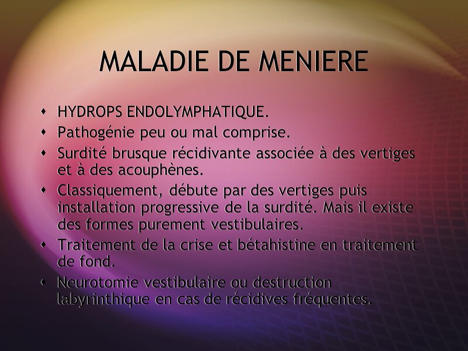 MALADIE DE MENIERE HYDROPS ENDOLYMPHATIQUE.