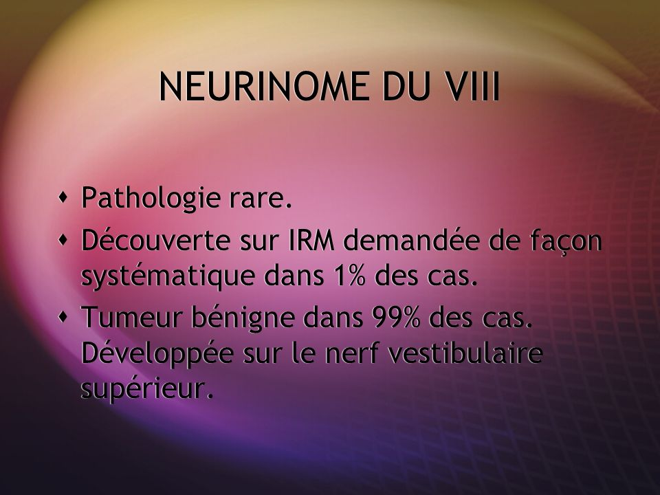 NEURINOME DU VIII Pathologie rare.