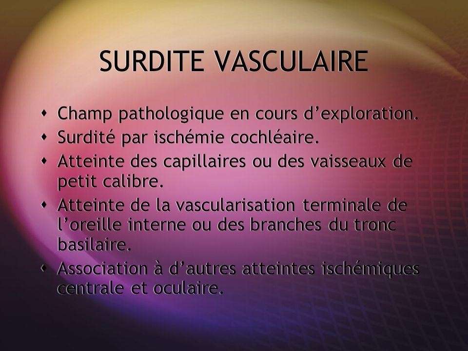 SURDITE VASCULAIRE Champ pathologique en cours d'exploration.