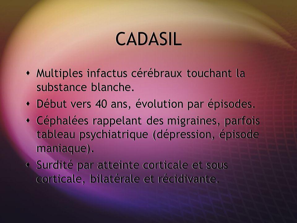 CADASIL Multiples infactus cérébraux touchant la substance blanche.