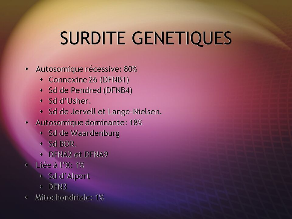 SURDITE GENETIQUES Autosomique récessive: 80% Connexine 26 (DFNB1)