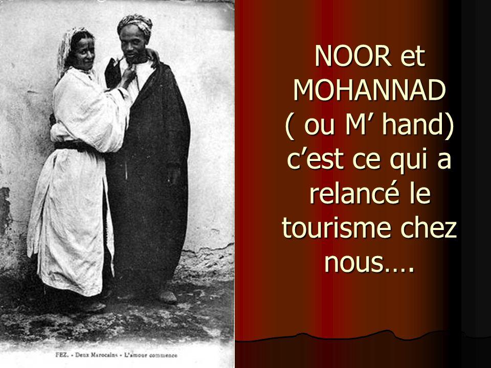 NOOR et MOHANNAD ( ou M' hand) c'est ce qui a relancé le tourisme chez nous….
