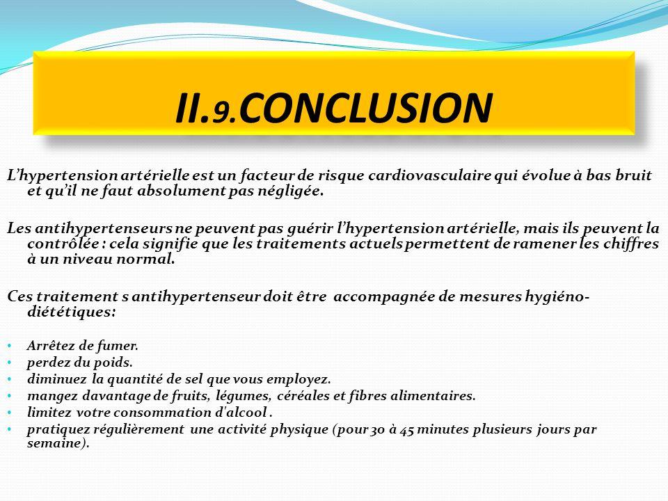 II.9.CONCLUSION L'hypertension artérielle est un facteur de risque cardiovasculaire qui évolue à bas bruit et qu'il ne faut absolument pas négligée.