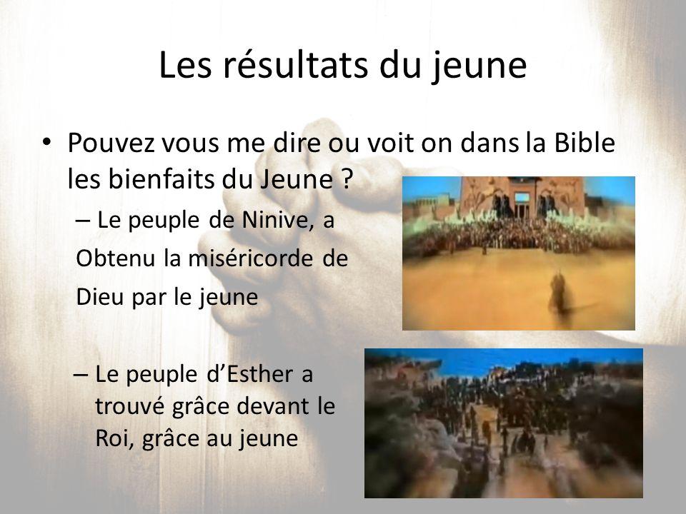 Les résultats du jeune Pouvez vous me dire ou voit on dans la Bible les bienfaits du Jeune Le peuple de Ninive, a.