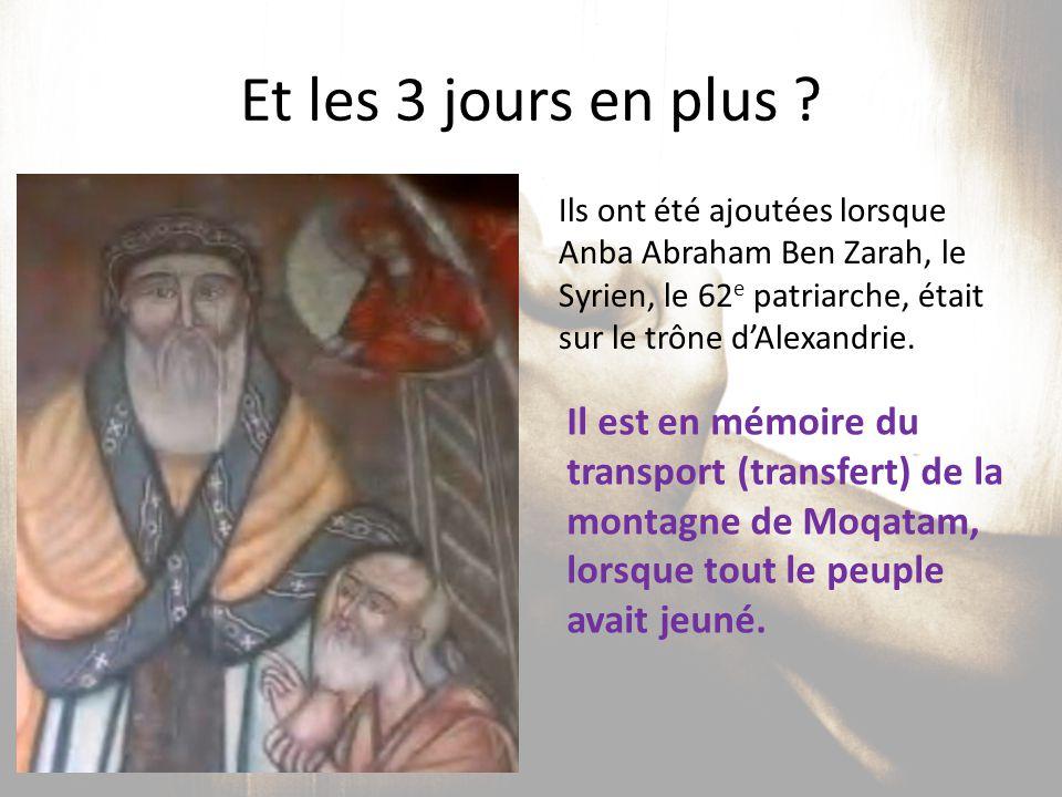 Et les 3 jours en plus Ils ont été ajoutées lorsque Anba Abraham Ben Zarah, le Syrien, le 62e patriarche, était sur le trône d'Alexandrie.
