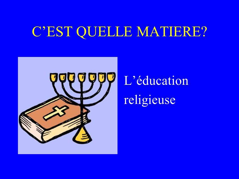 C'EST QUELLE MATIERE L'éducation religieuse