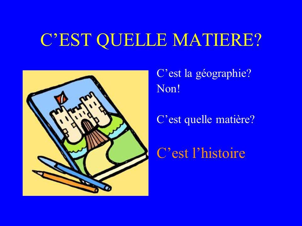 C'EST QUELLE MATIERE C'est l'histoire C'est la géographie Non!