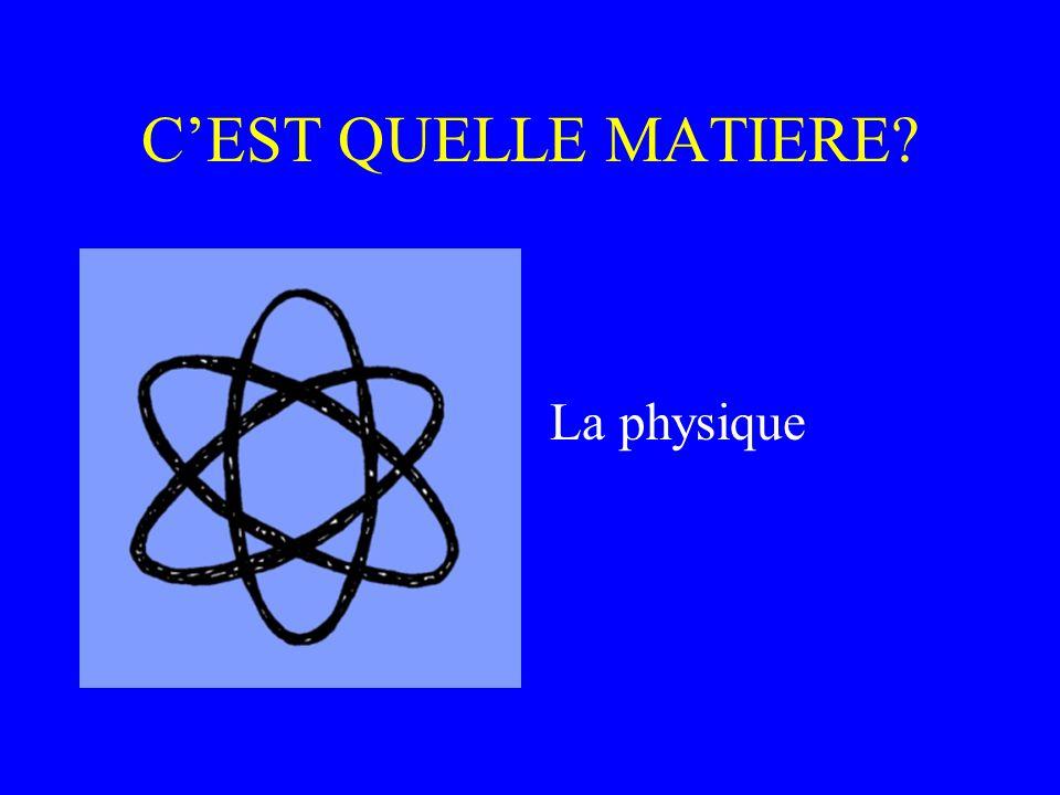 C'EST QUELLE MATIERE La physique