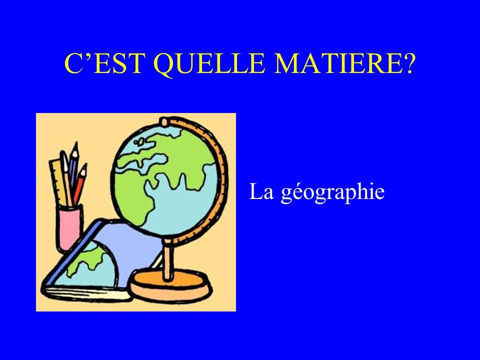 C'EST QUELLE MATIERE La géographie