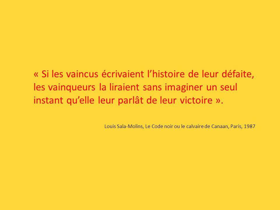 « Si les vaincus écrivaient l'histoire de leur défaite, les vainqueurs la liraient sans imaginer un seul instant qu'elle leur parlât de leur victoire ».