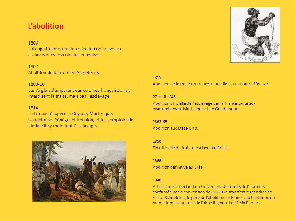 L'abolition 1806. Loi anglaise interdit l introduction de nouveaux esclaves dans les colonies conquises.