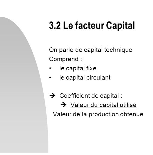 3.2 Le facteur Capital On parle de capital technique Comprend :