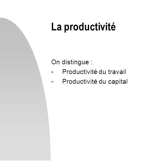 La productivité On distingue : Productivité du travail