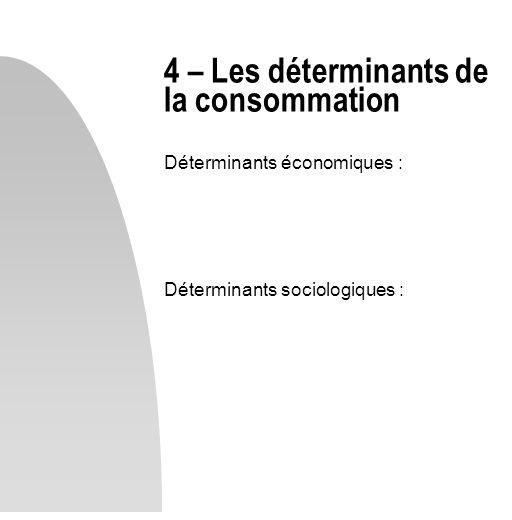 4 – Les déterminants de la consommation