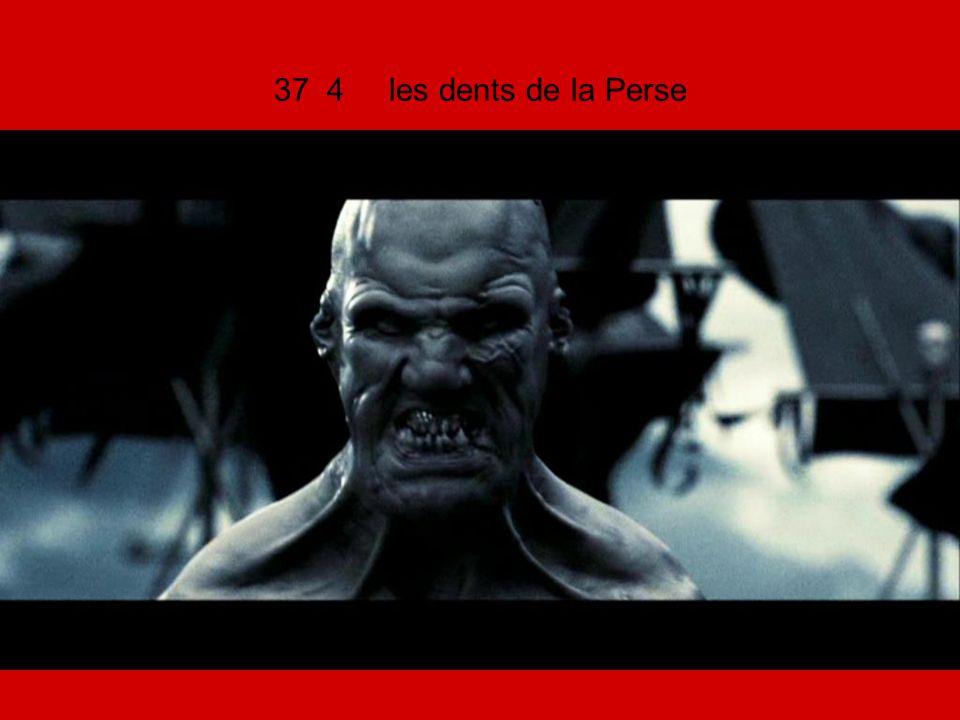 37 4 les dents de la Perse