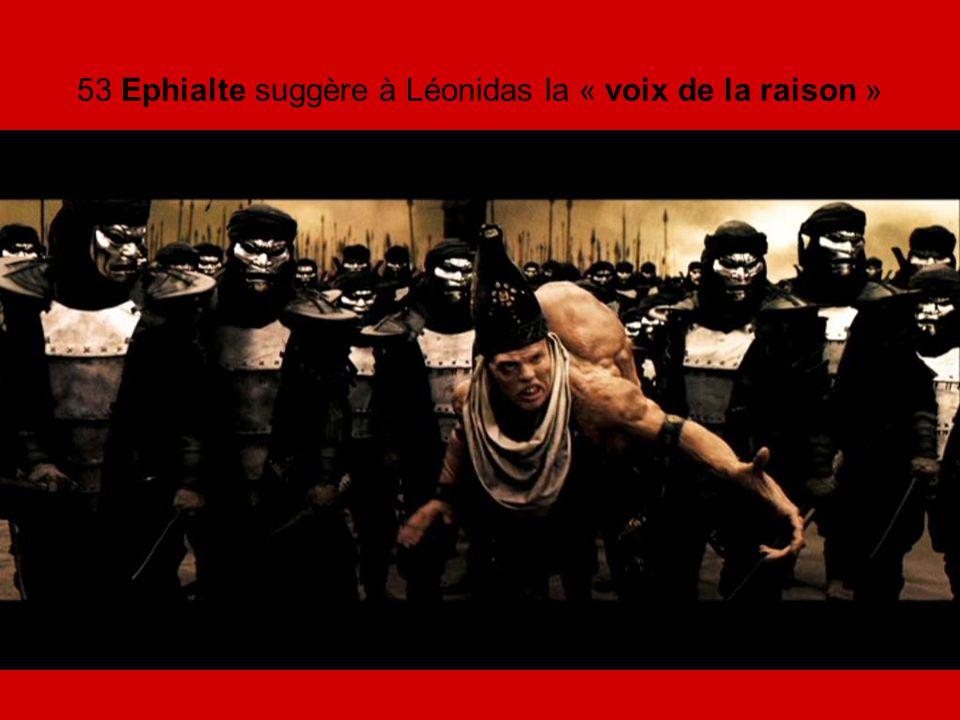 53 Ephialte suggère à Léonidas la « voix de la raison »