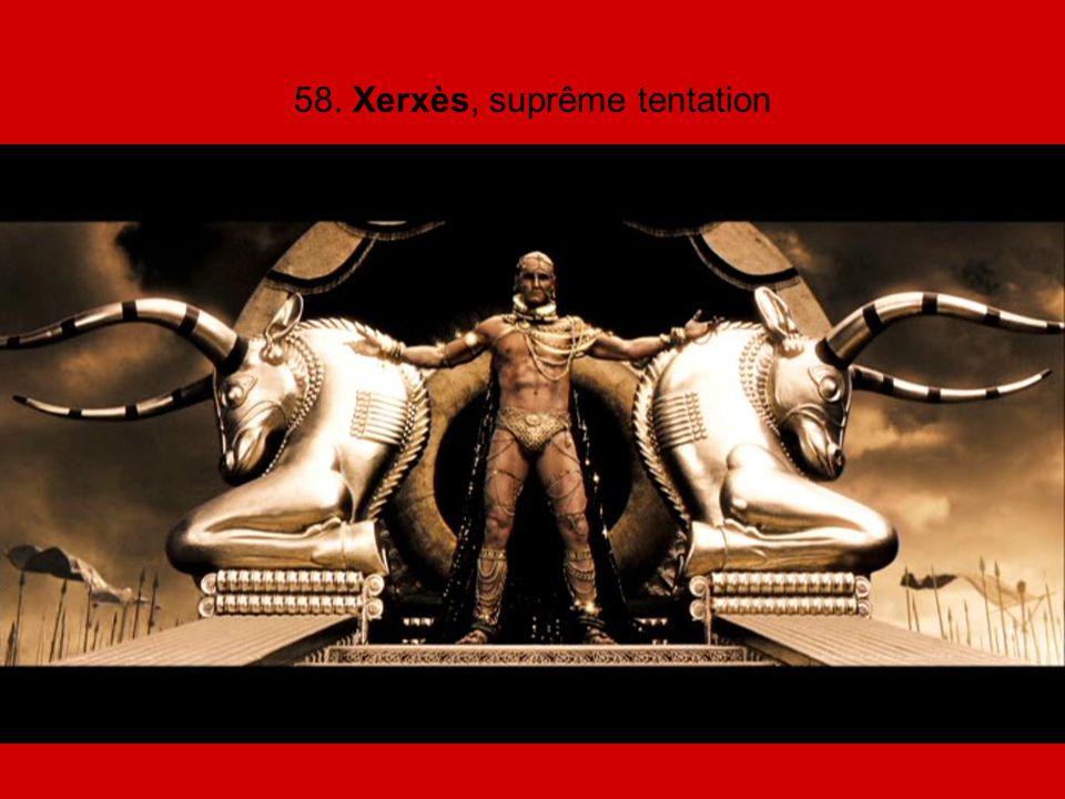 58. Xerxès, suprême tentation