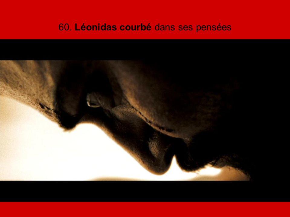 60. Léonidas courbé dans ses pensées