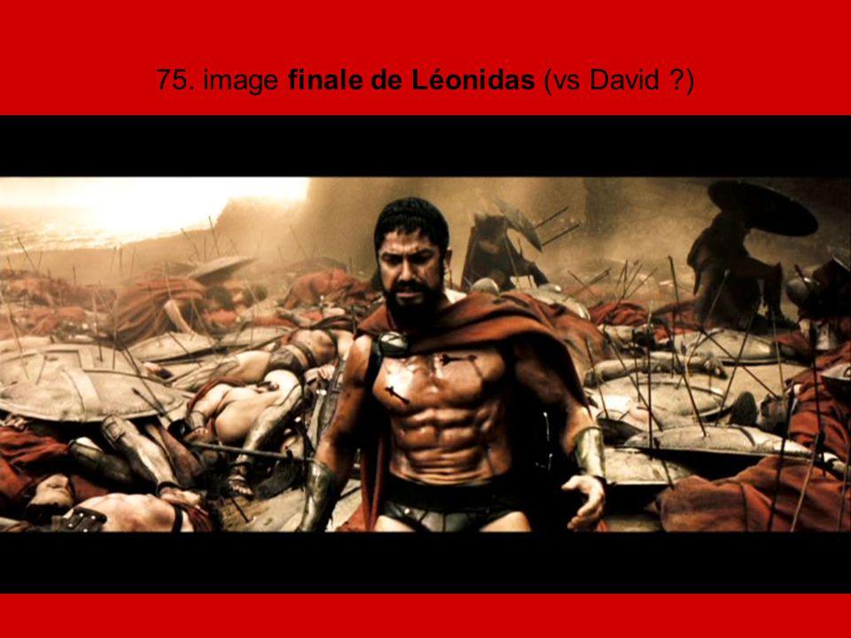 75. image finale de Léonidas (vs David )