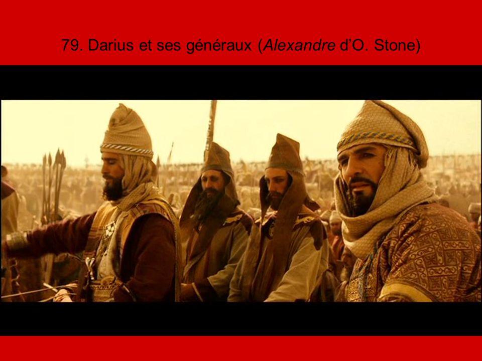 79. Darius et ses généraux (Alexandre d'O. Stone)