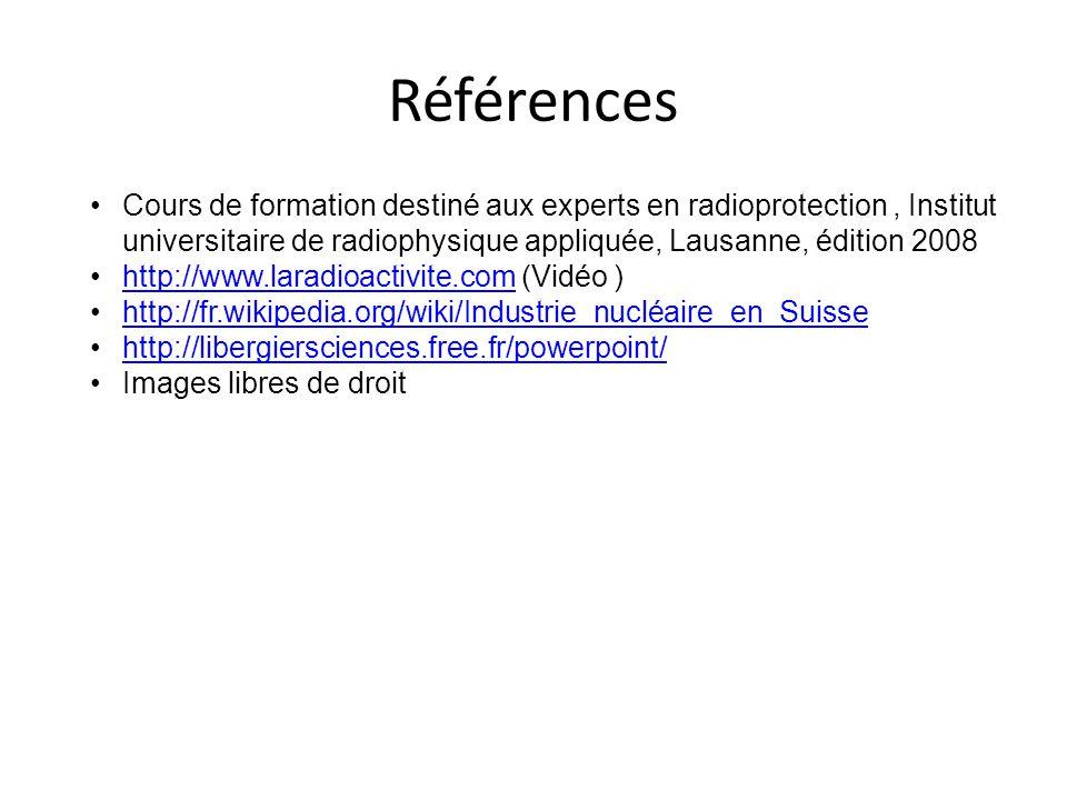 Références Cours de formation destiné aux experts en radioprotection , Institut universitaire de radiophysique appliquée, Lausanne, édition 2008.