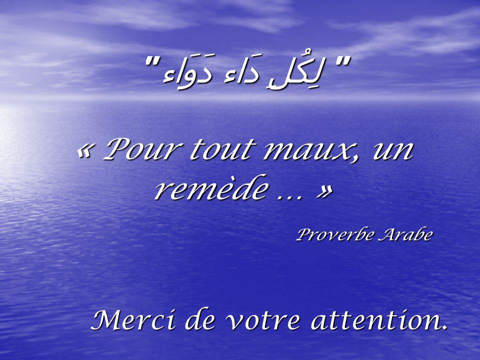 لِكُلِ دَاء دَوَاء « Pour tout maux, un remède … » Proverbe Arabe