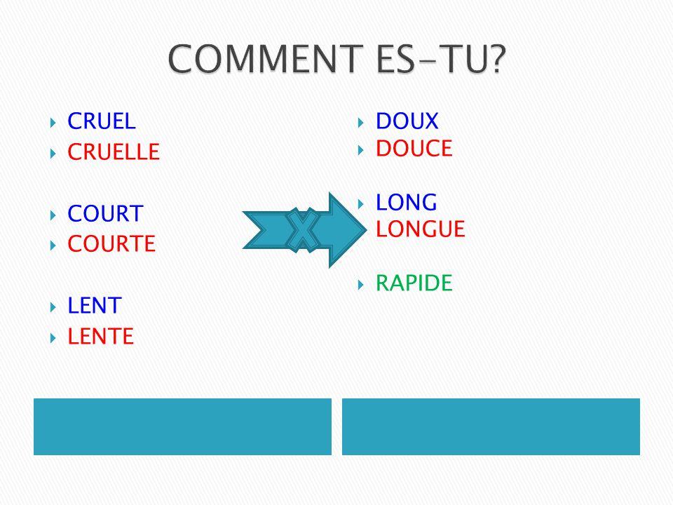 COMMENT ES-TU CRUEL CRUELLE COURT COURTE LENT LENTE DOUX DOUCE LONG