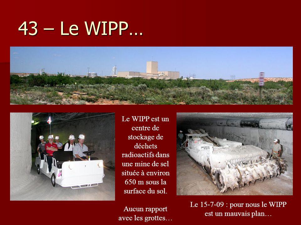 43 – Le WIPP… Le WIPP est un centre de stockage de déchets radioactifs dans une mine de sel située à environ 650 m sous la surface du sol.