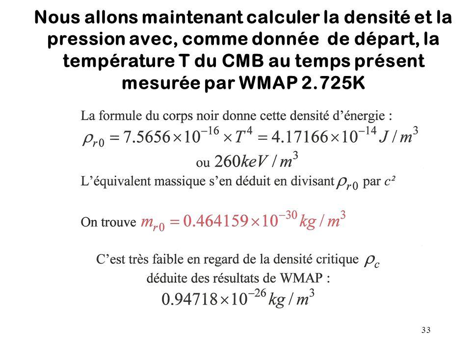 Nous allons maintenant calculer la densité et la pression avec, comme donnée de départ, la température T du CMB au temps présent mesurée par WMAP 2.725K
