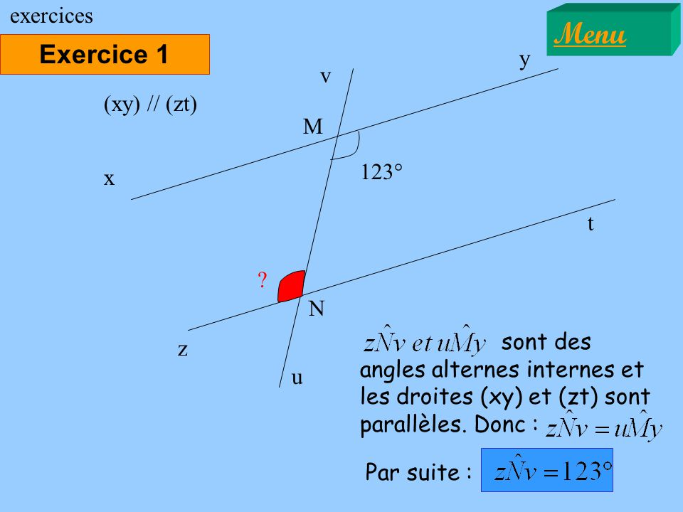 Menu Exercice 1 exercices y v (xy) // (zt) M 123° x t N