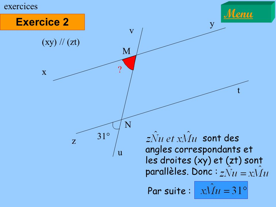 Menu Exercice 2 exercices y v (xy) // (zt) M x t N 31°