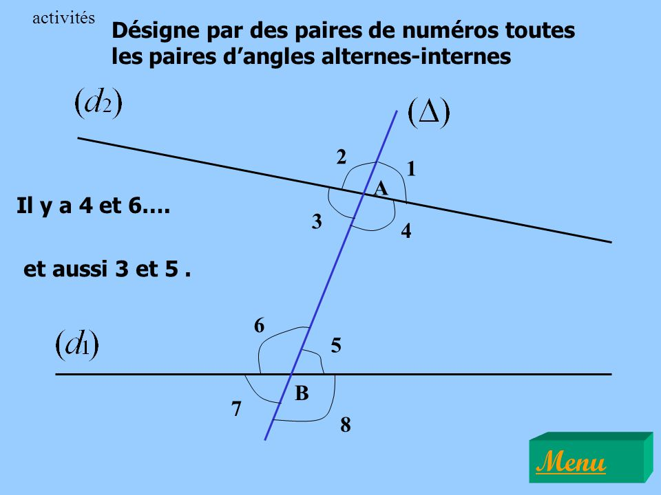 activités Désigne par des paires de numéros toutes les paires d'angles alternes-internes. 2. 1. A.