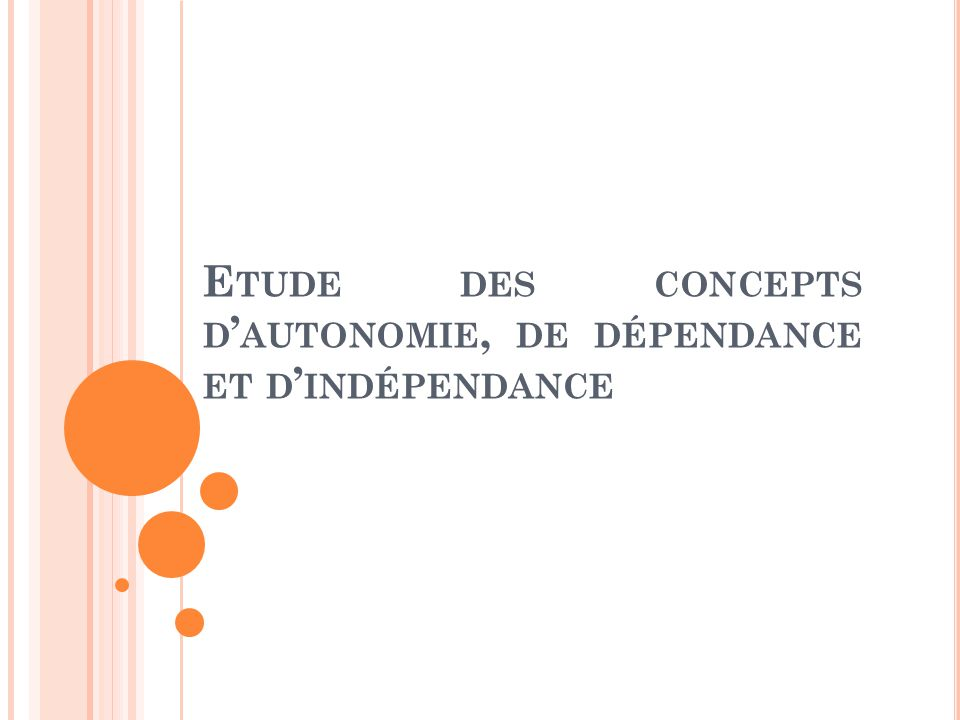 Etude des concepts d'autonomie, de dépendance et d'indépendance