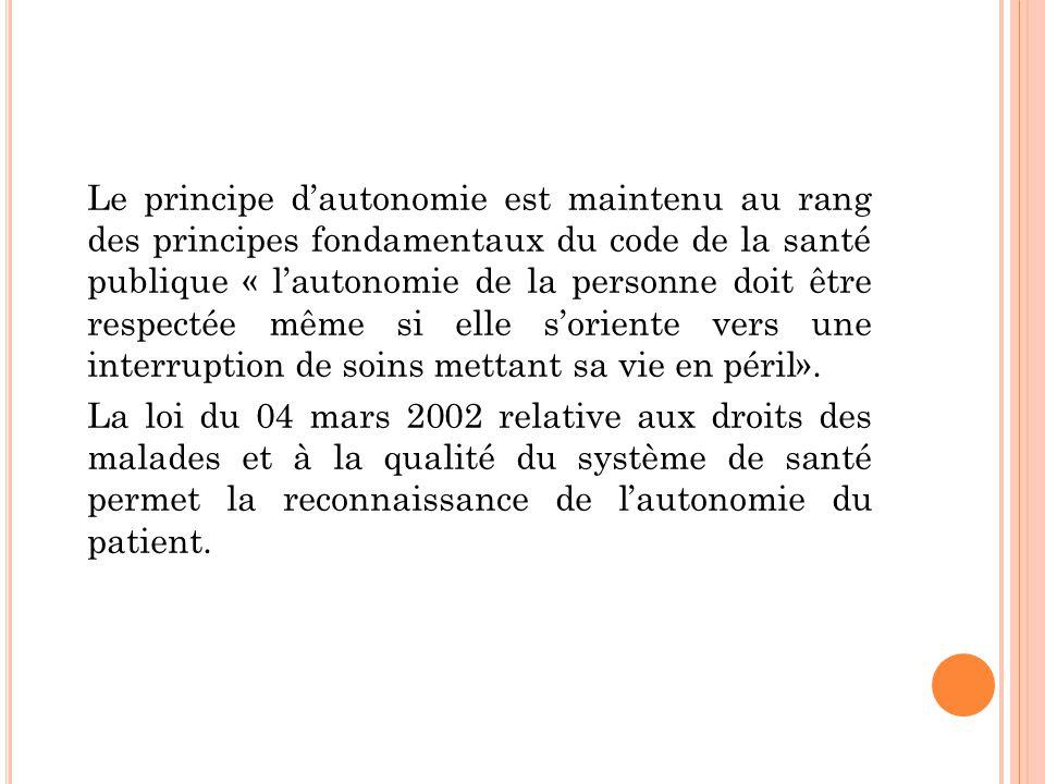 Le principe d'autonomie est maintenu au rang des principes fondamentaux du code de la santé publique « l'autonomie de la personne doit être respectée même si elle s'oriente vers une interruption de soins mettant sa vie en péril».