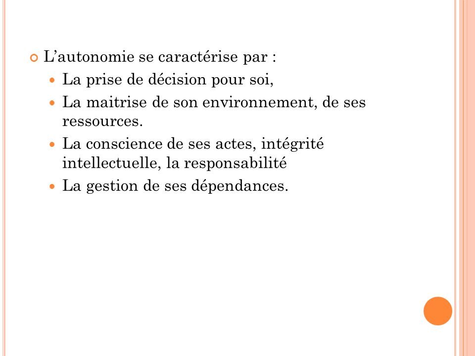 L'autonomie se caractérise par :