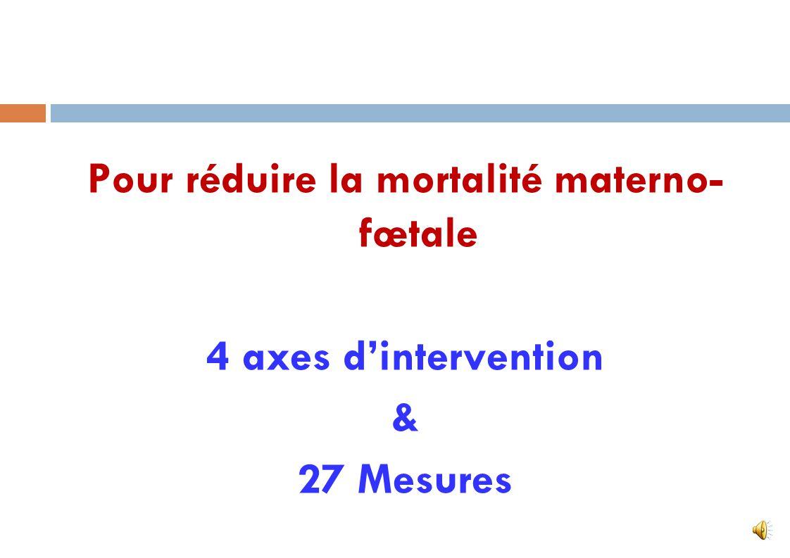 Pour réduire la mortalité materno- fœtale 4 axes d'intervention & 27 Mesures
