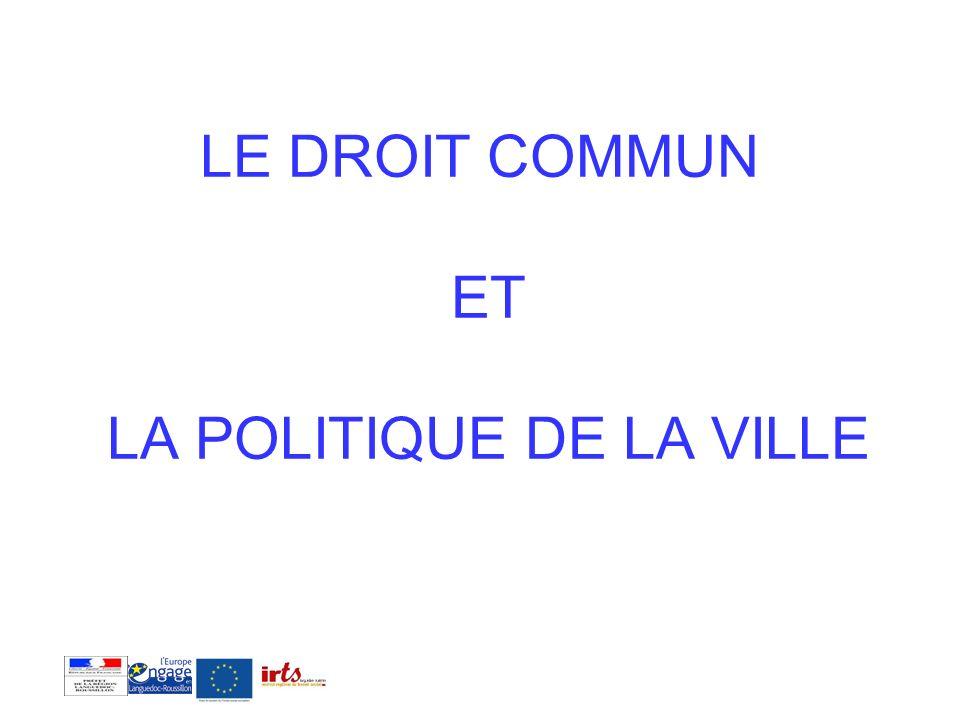 LE DROIT COMMUN ET LA POLITIQUE DE LA VILLE