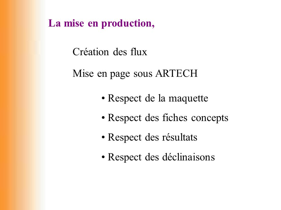 La mise en production, Création des flux. Mise en page sous ARTECH. Respect de la maquette. Respect des fiches concepts.