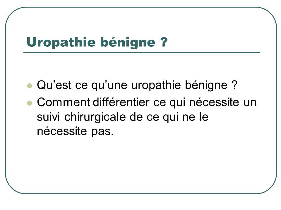 Uropathie bénigne Qu'est ce qu'une uropathie bénigne