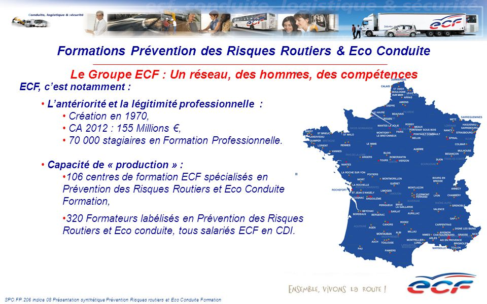 Formations Prévention des Risques Routiers & Eco Conduite Le Groupe ECF : Un réseau, des hommes, des compétences