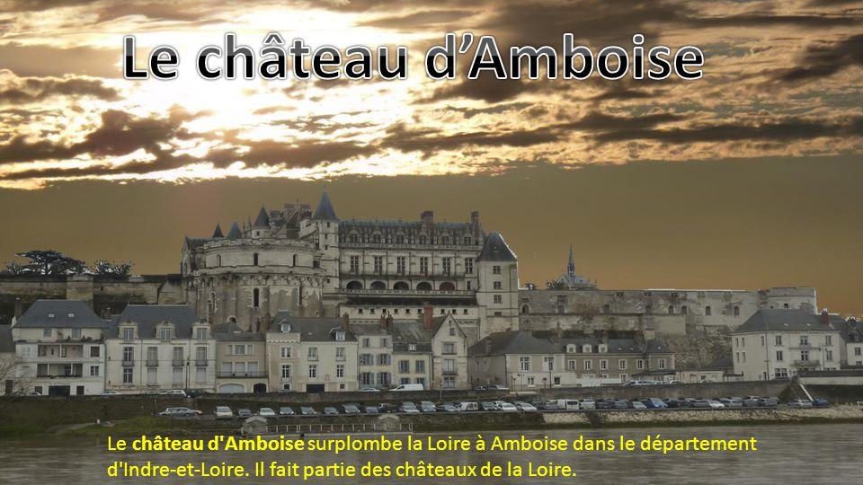 Le château d'Amboise Le château d Amboise surplombe la Loire à Amboise dans le département d Indre-et-Loire.