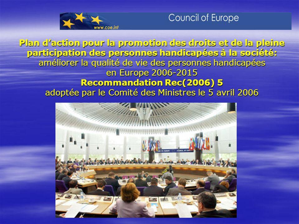 Plan d'action pour la promotion des droits et de la pleine participation des personnes handicapées à la société: améliorer la qualité de vie des personnes handicapées en Europe 2006-2015 Recommandation Rec(2006) 5 adoptée par le Comité des Ministres le 5 avril 2006